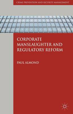 Corporate Manslaughter and Regulatory Reform by P. Almond