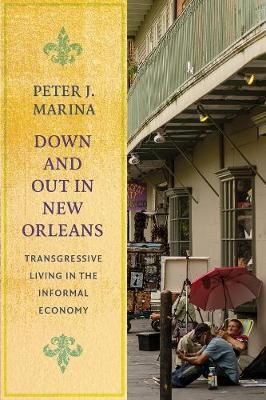 Down and Out in New Orleans: Transgressive Living in the Informal Economy by Peter J. Marina