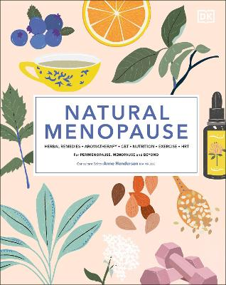 Natural Menopause: Herbal Remedies, Aromatherapy, CBT, Nutrition, Exercise, HRT...for Perimenopause, Menopause, and Beyond book