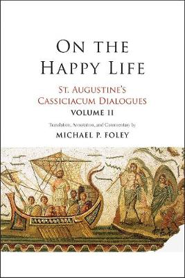 On the Happy Life: St. Augustine's Cassiciacum Dialogues, Volume 2 book
