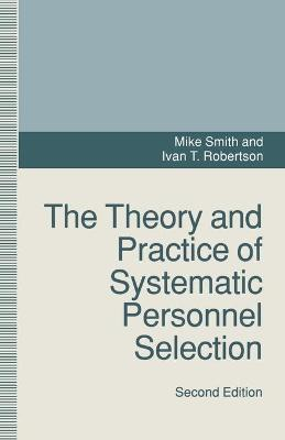 Theory and Practice of Systematic Personnel Selection by Ivan T. Robertson