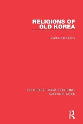 Religions of Old Korea by Charles Allen Clark