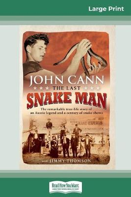 The The Last Snake Man: The remarkable true-life story of an Aussie legend and a century of snake shows (16pt Large Print Edition) by John Cann