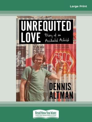 Unrequited Love: Diary of an Accidental Activist by Dennis Altman
