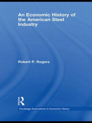 Economic History of the American Steel Industry book