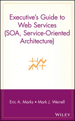 Executive's Guide to Web Services by Eric A. Marks