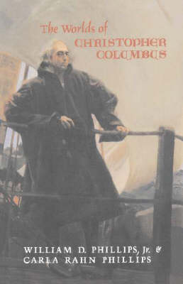 The Worlds of Christopher Columbus by William D. Phillips, Jr.