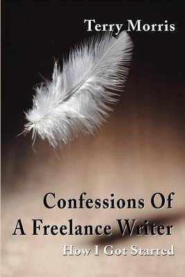 Confessions of a Freelance Writer by Terry Morris