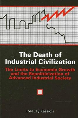 Death of Industrial Civilization by Joel Jay Kassiola