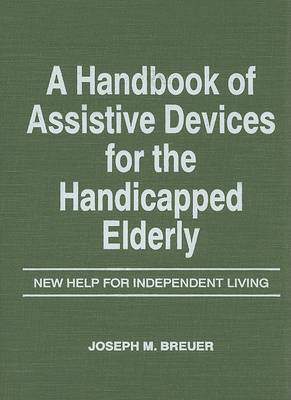 A Handbook of Assistive Devices for the Handicapped Elderly by Joseph M Breuer