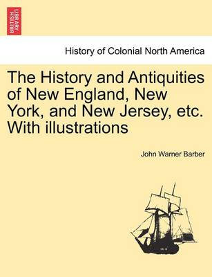 The History and Antiquities of New England, New York, and New Jersey, Etc. with Illustrations by John Warner Barber