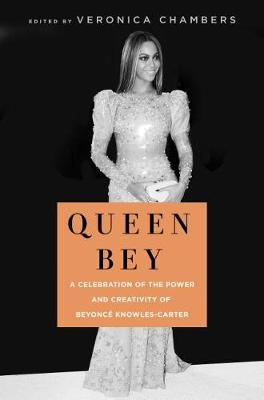 Queen Bey: A Celebration of the Power and Creativity of Beyonce Knowles-Carter by Veronica Chambers