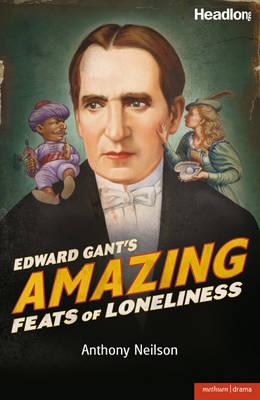 Edward Gant's Amazing Feats of Loneliness by Anthony Neilson