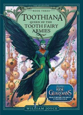 The Toothiana, Queen of the Tooth Fairy Armies by William Joyce