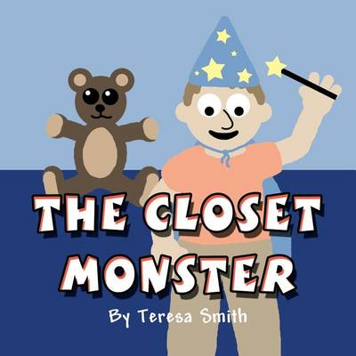 The Closet Monster by Teresa Smith
