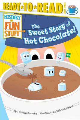 The Sweet Story of Hot Chocolate! by Dr Stephen Krensky