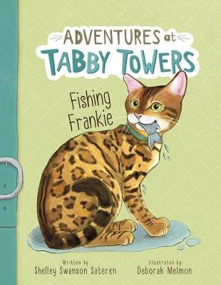Adventures at Tabby Towers: Fishing Frankie by ,Shelley,Swanson Sateren