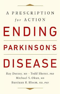 Ending Parkinson's Disease: A Prescription for Action by Bastiaan R. Bloem