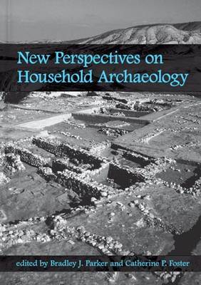 New Perspectives on Household Archaeology by Bradley J. Parker