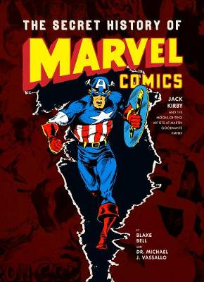 Secret History Of Marvel Comics by Michael Vassallo