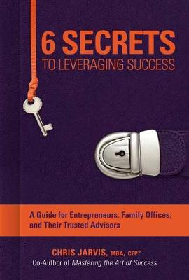 6 Secrets To Leveraging Success by Chris Jarvis MBA CFP