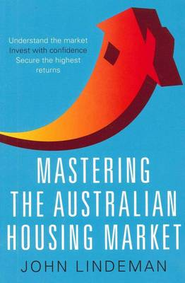 Mastering the Australian Housing Market by John Lindeman