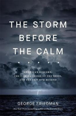 The Storm Before the Calm: America's discord, the coming crisis of the 2020s, and the triumph beyond book