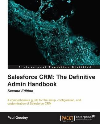 Salesforce CRM: The Definitive Admin Handbook by Paul Goodey