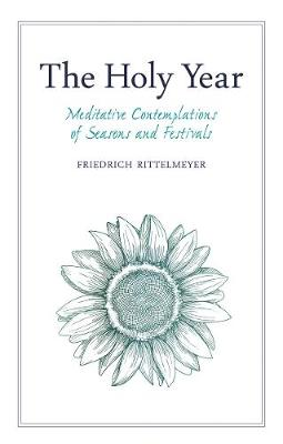 The Holy Year: Meditative Contemplations of Seasons and Festivals by Friedrich Rittelmeyer