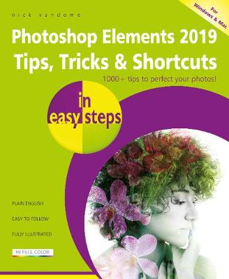Photoshop Elements 2019 Tips, Tricks & Shortcuts in easy steps by Nick Vandome