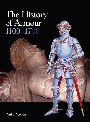 The History of Armour 1100-1700 by Paul F. Walker