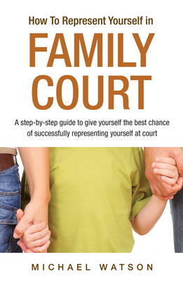 How To Represent Yourself in Family Court by Michael Watson