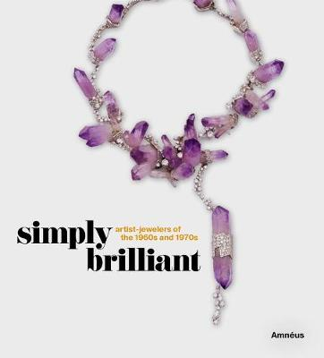 Simply Brilliant: Artist-Jewelers of the 1960s and 1970s by Cynthia Amneus
