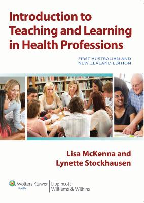 Introduction to Teaching and Learning in the Health Professions Australia and New Zealand Edition by Lisa McKenna