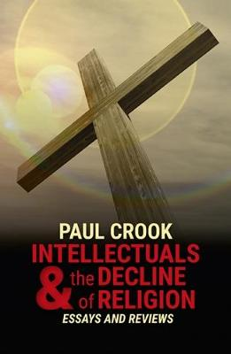 Intellectuals and the Decline of Religion by Paul Crook