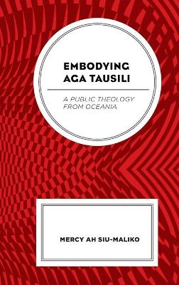 Embodying Aga Tausili: A Public Theology from Oceania book
