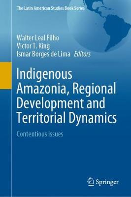 Indigenous Amazonia, Regional Development and Territorial Dynamics: Contentious Issues by Walter Leal Filho