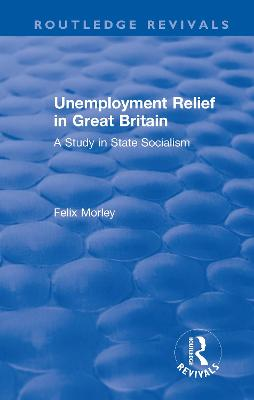 Unemployment Relief in Great Britain: A Study in State Socialism book