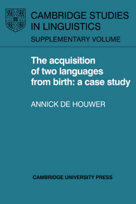 The Acquisition of Two Languages from Birth by Annick De Houwer