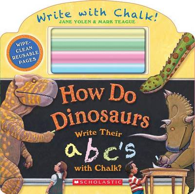 How Do Dinosaurs Write Their ABC's with Chalk? by Jane Yolen