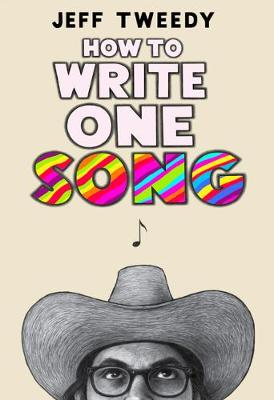 How To Write One Song: Loving the Things We Create and How They Love Us Back by Jeff Tweedy