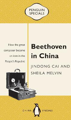 Beethoven In China: The People's Republic: Penguin Specials by Jindong Cai