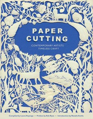Paper Cutting: Contemporary Artists, Timeless Craft by Rob Ryan
