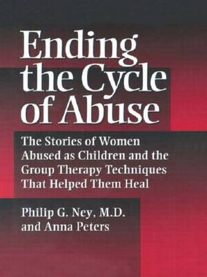 Ending The Cycle Of Abuse by Philip G. Ney