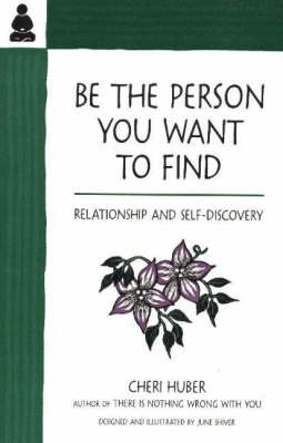 Be the Person You Want to Find by Cheri Huber
