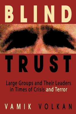 Blind Trust by Vamik D. Volkan