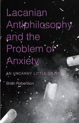 Lacanian Antiphilosophy and the Problem of Anxiety by Brian Robertson