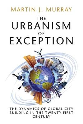 The Urbanism of Exception by Martin J. Murray