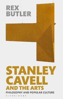 Stanley Cavell and the Arts: Philosophy and Popular Culture book