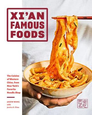 Xi'an Famous Foods: The Cuisine of Western China, from New York's Favorite Noodle Shop by Jason Wang